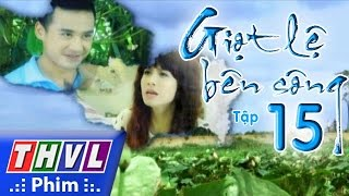 thvl  giot le ben song - tap 15