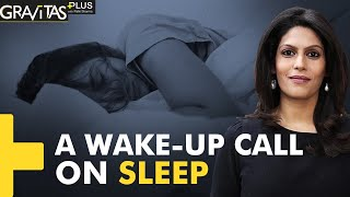 Gravitas Plus: Do you sleep for less than 7.5 hours? Watch this
