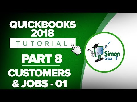 QuickBooks 2018 Training Tutorial Part 8: How to Set Up Customers and Jobs in QuickBooks