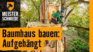 Baumhaus bauen: Aufgehängt  | HORNBACH Meisterschmiede