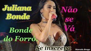 Juliana Bonde _ Bonde do Forró - Não se Vá _ Ao vivo e a Cores só pra você