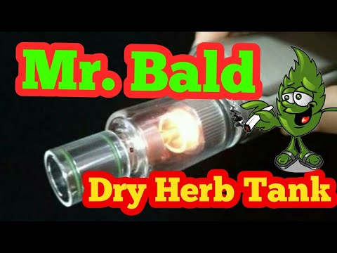 Vape Tank! Mr Bald II Dry herb Tank!! WOW