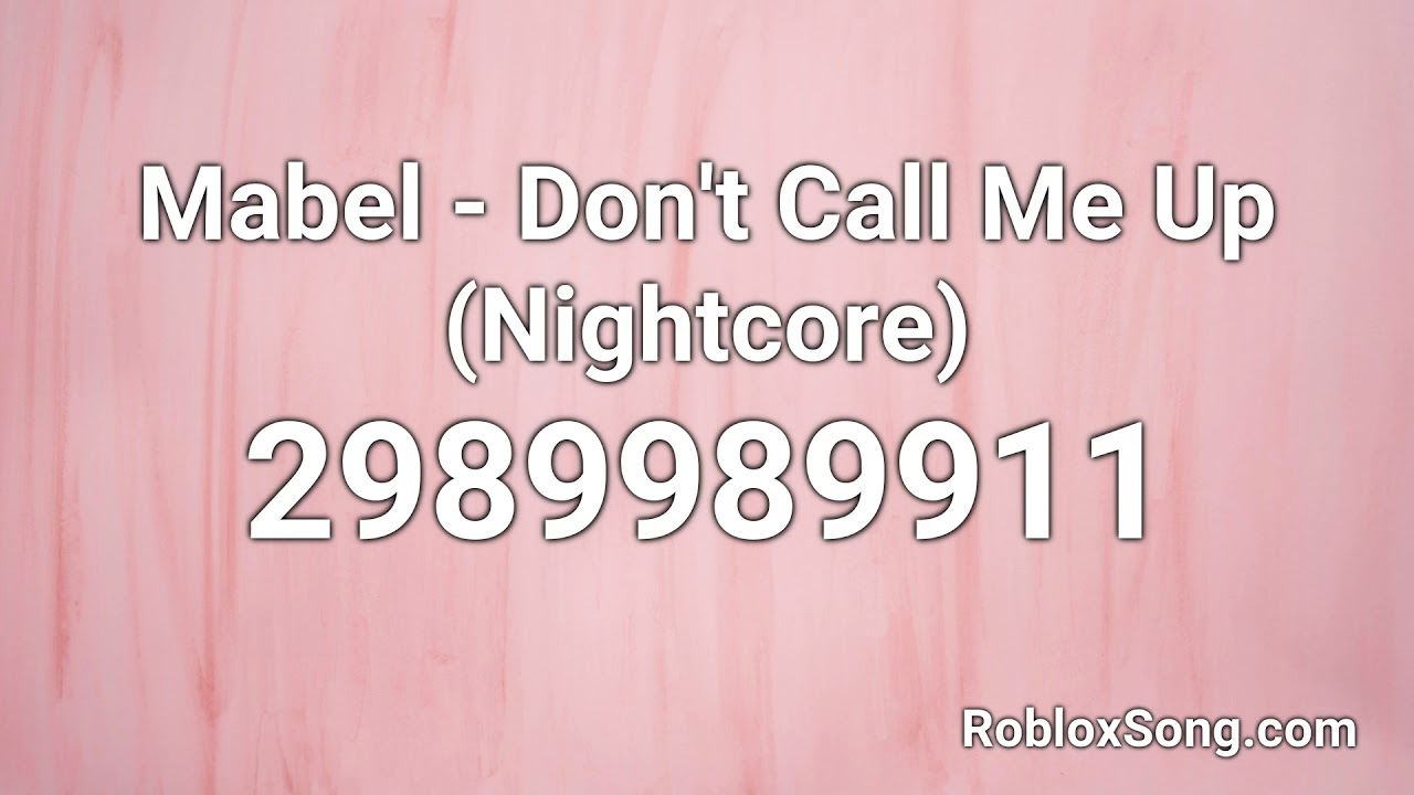 Mabel Don T Call Me Up Nightcore Roblox Id Roblox Music Code