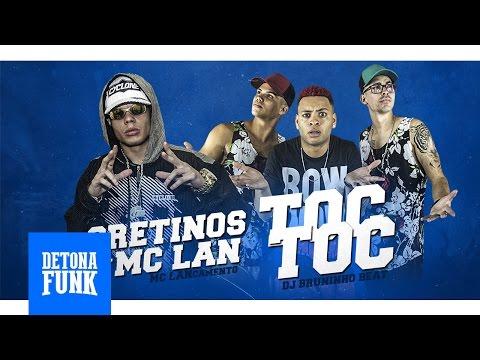 Os Cretinos Feat. MC Lan - Toc Toc Quem é? É o Lan que ta chegando (DJ Bruninho Beat)