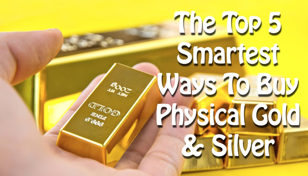 The Top 5 Smartest Ways To Buy Physical Gold And Silver