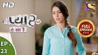 Yeh Pyaar Nahi Toh Kya Hai - Ep 23 - Full Episode - 18th  April, 2018
