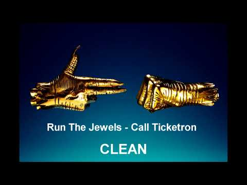Run The Jewels - Call Ticketron [CLEAN]