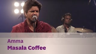 Amma - Masala Coffee - Music Mojo Season 3 - KappaTV