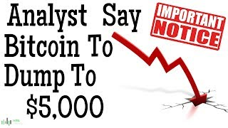 BITCOIN (BTC) - ANALYST SAY BITCOIN TO DUMP TO $5K?