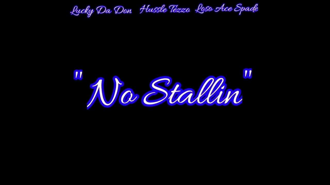 Download Lucky Da Don - No Stallin Feat Hussle Tezzo & Loso Ace Spade