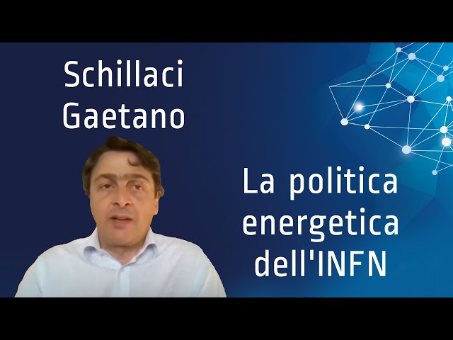 Ing. Schillaci Gaetano - La politica energetica dell'INFN - 21/05/20