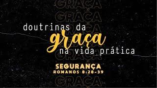 Estudo bíblico: As doutrinas da graça na vida prática (Segurança) Rm 8;28-39. Pr. Ruy Nogueira.