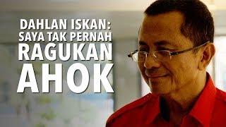 Mantan Menteri BUMN Dahlan Iskan: Saya Tak Pernah Ragukan Ahok