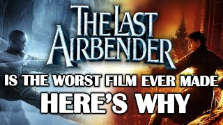 The Last Airbender is the Worst Film Ever Made - HERE'S WHY