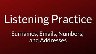 Listening Practice (IELTS) | Surnames, Telephone Numbers, Street Names and Email Addresses