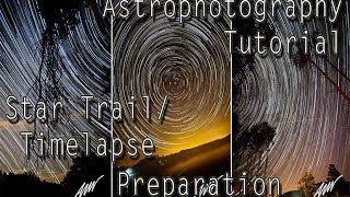 ASTROPHOTOGRAPHY Tutorial: Star Trail / Star TimeLapse Preparation