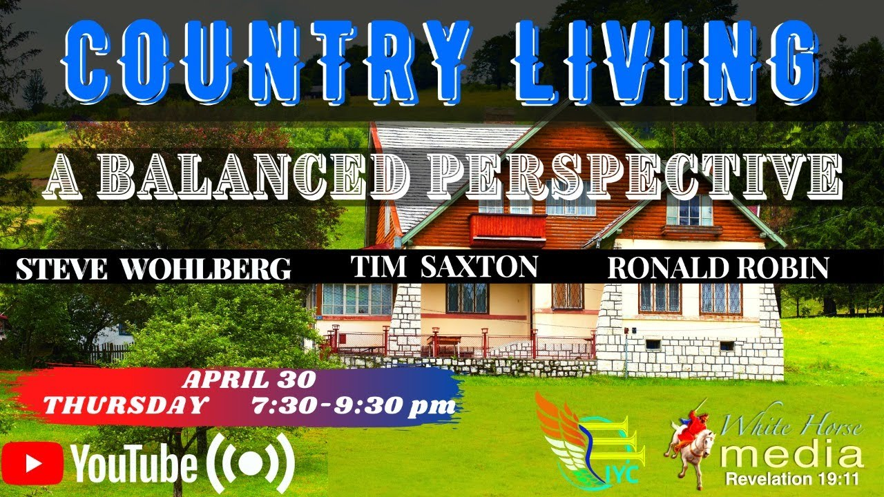 Country Living: A Balanced Perspective- Steve Wohlberg, Tim Saxton, Ronald Robin (Webinar + Q&A)