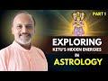 Ketu and its World  by Dr Dharmesh Mehta with Sunil John Part 1
