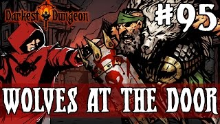 Darkest Dungeon #95 - WOLVES AT THE DOOR - SPECIAL TOWN EVENT!
