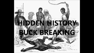 Buck Breaking- Hidden, Untold, History