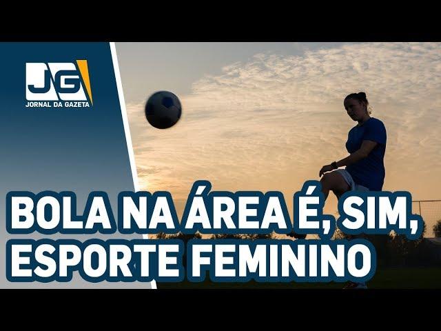 Especial dia das mulheres: bola na área é, sim, esporte feminino