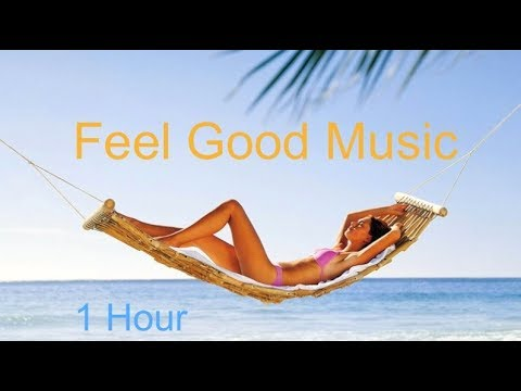 feel good song feel good music best of feel good songs playlist