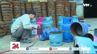Nhiều doanh nghiệp thiệt hại nặng vì tình trạng cắt tai mài vò bình Gas trái phép | VTV24