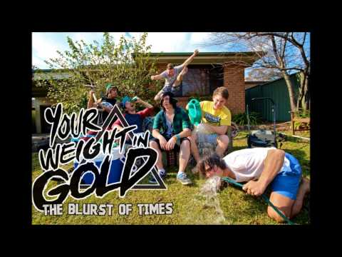 Your Weight In Gold - The Blurst Of Times [NEW SONG 2012]