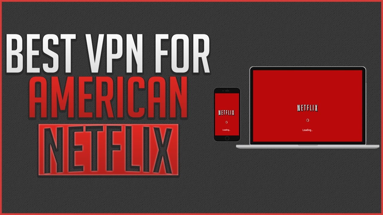 Best Netflix VPN for American Netflix - 2017