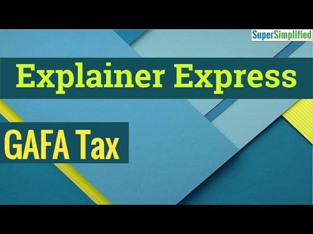 Explainer Express - Lecture 1 : GAFA Tax