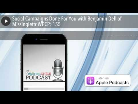 Social Campaigns Done For You with Benjamin Dell of Missinglettr WPCP: 155