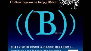 (B) 12 2016 Disco & Dance Mix EDM   Set by Dj Bocianus Sylwester 2016#2017