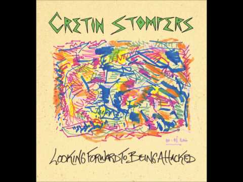 Cretin Stompers - Looking Forward To Being Attacked (Full Album)