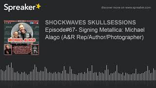 Episode#67- Signing Metallica: Michael Alago (A&R Rep/Author/Photographer)
