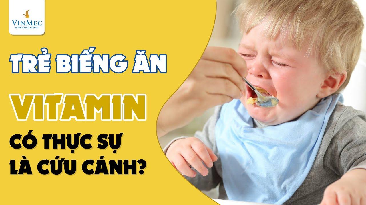 Có nên bổ sung vitamin cho trẻ biếng ăn?| BS Nguyễn Nam Phong, BV  Vinmec Phú Quốc