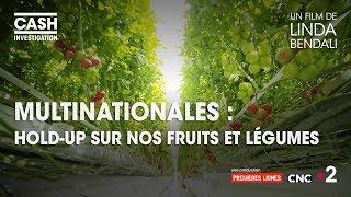 Cash investigation - Multinationales : hold-up sur nos fruits et légumes (intégrale)