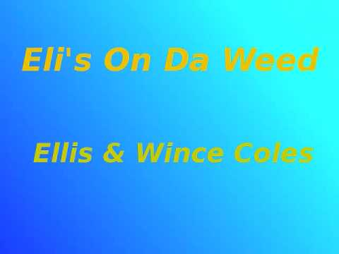Eli`s On Da Weed-Ellis And Wince Coles