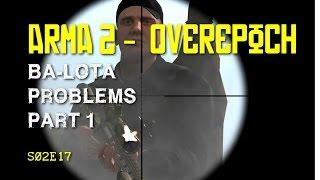 Arma 2 - DayZ Overpoch - S02E17 - Ba-Lota Problems Part 1