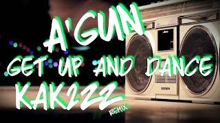 A'Gun - Get Up and Dance (kak2zz remix)