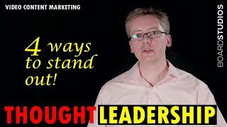 Thought leadership: 4 ways to stand out as a thought leader in your industry