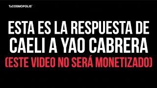 Esta es la RESPUESTA de CAELI a la polémica de YAO CABRERA (ESTE VIDEO NO SERÁ MONETIZADO)