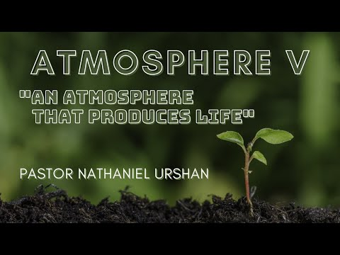 "Atmosphere V – ""An Atmosphere that Produces Life"" – Pastor Nathaniel Urshan"