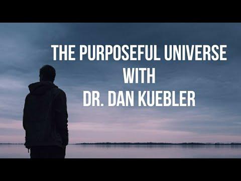 The Purposeful Universe with Dr. Dan Kuebler