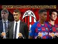 MILAN!! DOPPIO COLPO CLAMOROSO DAL BARCELLONA!!