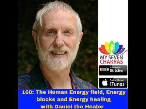 160: The Human Energy field, Energy blocks and Energy healing with Daniel the Healer