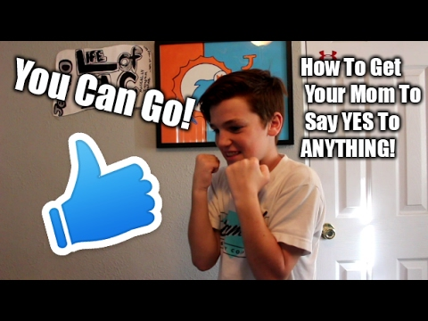 How To Get Your Parents To Say Yes To Anything Now You Will Be Able To Do Anything You Want Youtube