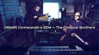 (ASMR) The Chemical Brothers — Conhecendo a EDM #1 (Inglaterra)