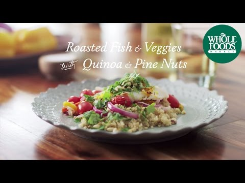 Homemade Healthy Recipe   Roasted Fish And Veggies With Quinoa And Pine Nuts   Whole Foods Market