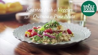 Homemade Healthy Recipe | Roasted Fish And Veggies With Quinoa And Pine Nuts | Whole Foods Market
