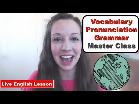 Master Class: Vocabulary, Pronunciation, Grammar with Vanessa